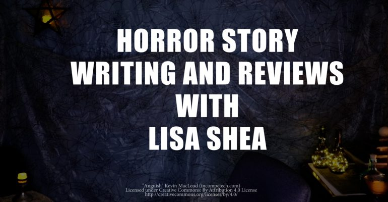 Horror Story Writing and Reviews with Lisa Shea