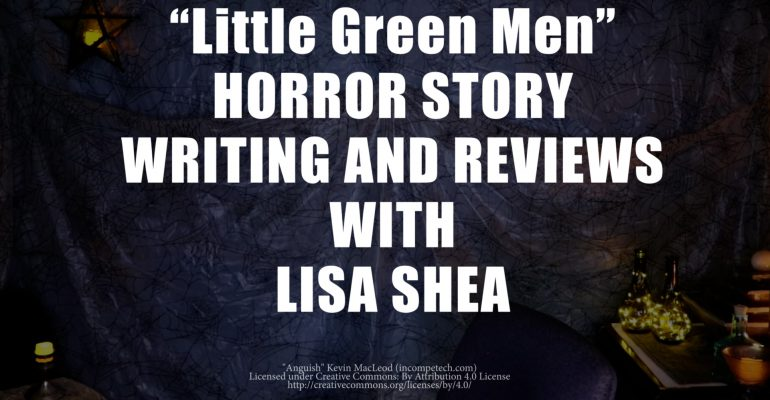 Little Green Men by Lisa Shea - Horror Story Writing and Reviews