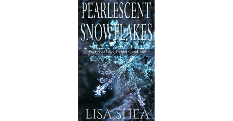 Pearlescent Snowflakes - Poetry of Loss Rebirth and Love.