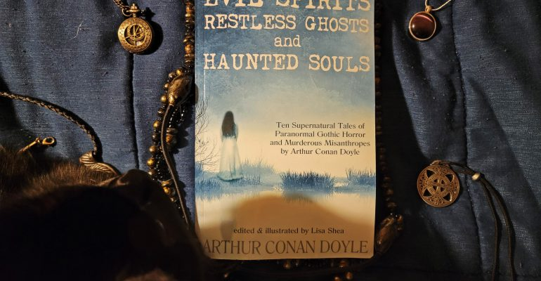 Evil Spirits, Restless Ghosts, and Haunted Souls - Ten Supernatural Tales of Paranormal Gothic Horror and Murderous Misanthropes by Arthur Conan Doyle